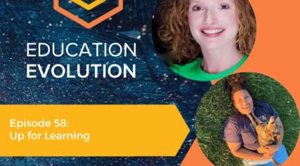 Education Evolution Podcast episode 58 features Lindsey Halman and Evelyn Monje.